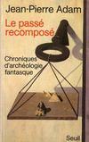 Le passé recomposé ; chroniques d'archéologie fantasque