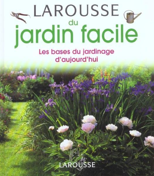 Livre larousse du jardin facile les bases du jardinage for Jardin facile
