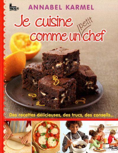 Livre je cuisine comme un petit chef annabel karmel - Cuisine comme un chef ...