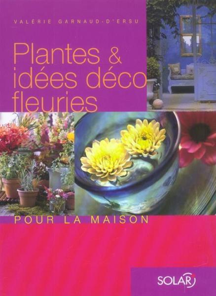 Plantes Et Idees Deco Fleuries Pour La Maison Valerie