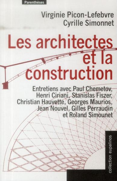 Les architectes et la construction  - Cyrille Simmonet  - Virginie Picon-Lefebvre