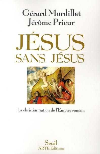 [FH] J�sus sans J�sus, La christianisation de l'Empire romain-G�rard Mordillat, J�r�me Prieur