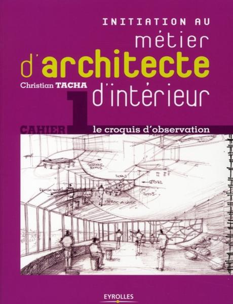 Livre initiation au m tier d 39 architecte d 39 int rieur t 1 le croquis d 39 observation tacha - Architecte d interieur metier ...