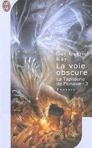 Kay Guy Gavriel - La voie obscure - La tapisserie de Fionavar T3 1122055_4322779