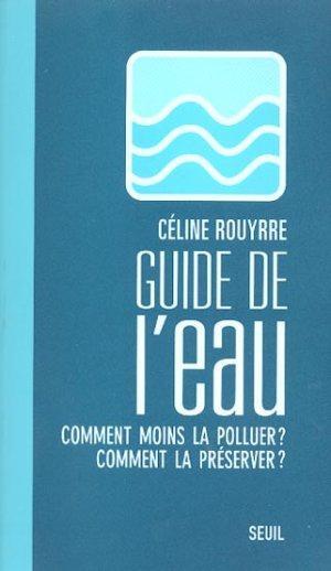livre guide de l 39 eau comment moins la polluer comment la preserver le c line rouyrre. Black Bedroom Furniture Sets. Home Design Ideas