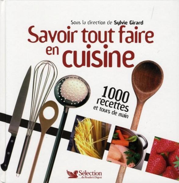 livre savoir tout faire en cuisine 1000 recettes et tours de main sylvie girard acheter. Black Bedroom Furniture Sets. Home Design Ideas