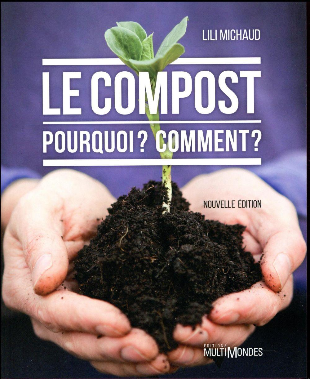 Le compost ; pourquoi ? comment ? (édition 2017)  - Lili Michaud