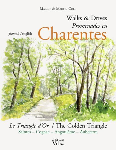 Walks and drives ; promenades en Charentes ; le triangle d'or ; Saintes, Cognac, Angoulême, Aubeterre  - Maggie Cole