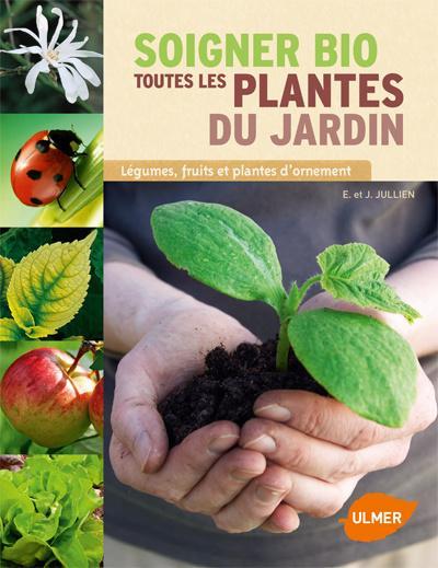 Soigner bio toutes les plantes du jardin jullien elisabeth for Toutes les plantes