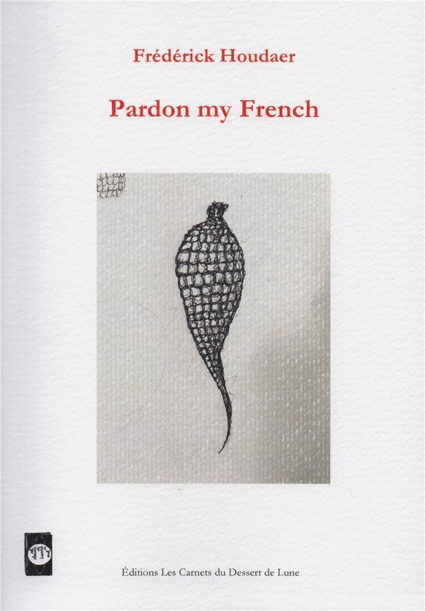 Pardon my french  - Philippe Houdaer  - Frederick Houdaer