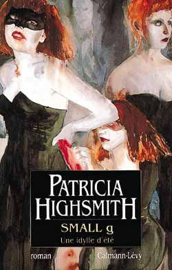 Small g une idylle d'ete  - Patricia Highsmith
