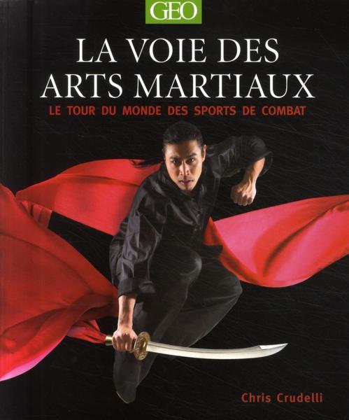 La voie des arts martiaux ; le tour du monde des sports de combat