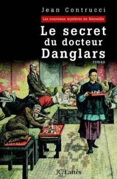 Le secret du docteur danglars  - Jean Contrucci