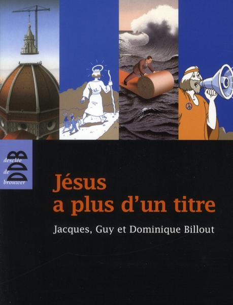 Vente Livre :                                    Jésus a plus d'un titre                                      - Dominique Billout  - Guy Billout  - Jacques Billout