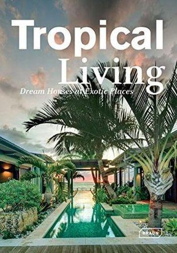 Tropical living ; dream houses at exotic places  - Manuela Roth
