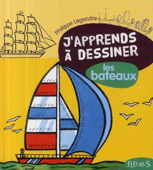 J 39 apprends dessiner les bateaux philippe legendre belgique loisirs - Bateau a dessiner ...