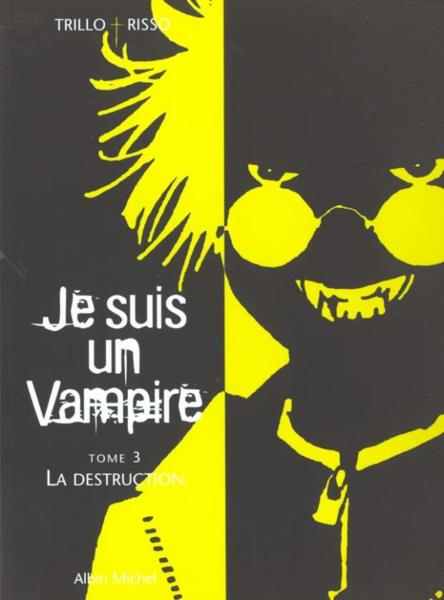 Je Suis Un Vampire T.3 ; La Destruction  - Trillo  - Risso