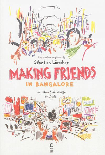 Making friends in Bangalore ; un carnet de voyage en Inde  - Sebastian Lorscher
