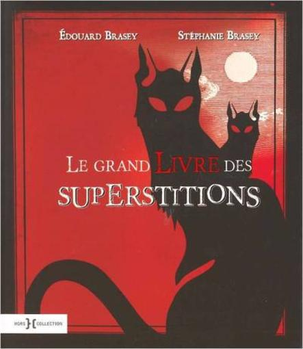 Le grand livre des superstitions  - Edouard Brasey  - Stephanie Brasey