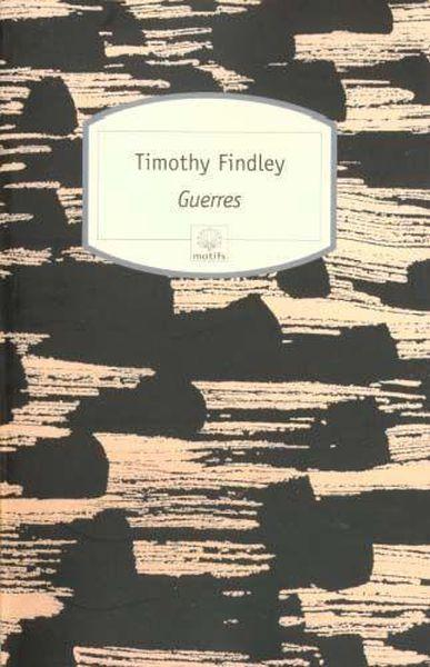 Guerres  - Timothy Findley