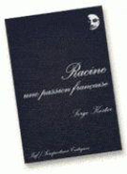 Racine, une passion francaise  - Serge Koster