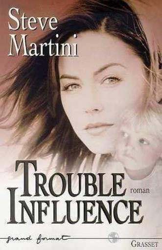 Trouble influence  - Steve Martini