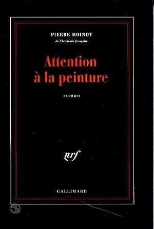 Attention a la peinture  - Pierre Moinot