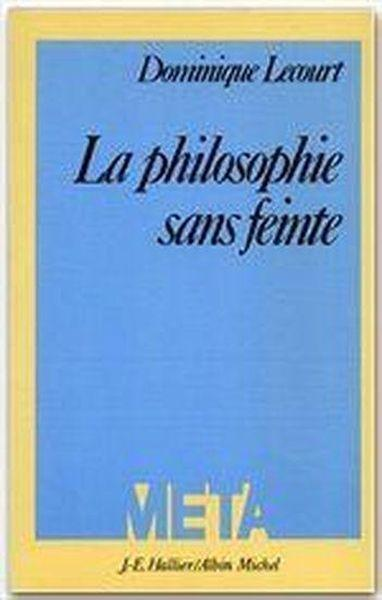 La philosophie sans feinte  - Dominique Lecourt