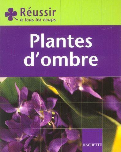 Livre reussir a tous les coups plantes d 39 ombre marie for Tous les plantes