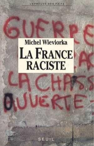La France Raciste  - Michel Wieviorka