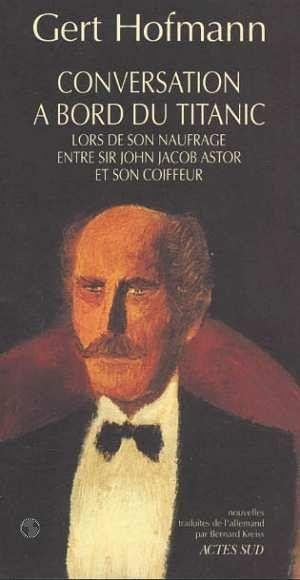 Conversation à bord du Titanic lors de son naufrage entre Sir John Jacob Astor et son coiffeur dans Pas une grosse perte 1504240_4624055