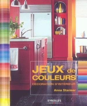 livre jeux de couleurs d coration d 39 int rieur anna starmer. Black Bedroom Furniture Sets. Home Design Ideas