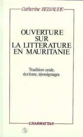 Ouverture sur la littérature en Mauritanie ; tradition orale, écriture, témoignages - Couverture - Format classique