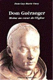Dom gueranger, moine au coeur de l'eglise - Couverture - Format classique