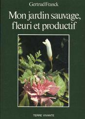 Mon Jardin Sauvage, Fleuri Et Productif - Intérieur - Format classique