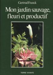 Mon Jardin Sauvage, Fleuri Et Productif - Couverture - Format classique