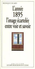 L'annee 1895, l'image écartelée entre voir et savoir - Couverture - Format classique