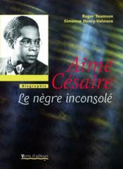 Aimé Césaire ; le nègre inconsolé - Couverture - Format classique