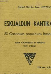 Eskualdun Kantikak - 50 Cantines Populaires Basques Suivis D'Angelus Et Regina - Couverture - Format classique
