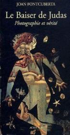 Le Baiser De Judas ; Photographie Et Verite - Couverture - Format classique