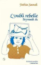 L'oubli rebelle ; Beyrouth 82 - Couverture - Format classique