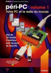 Péri-PC t.1 ; votre pc et le reste du monde ; plus de 20 circuits d'interface pour les ports de votre PC - Couverture - Format classique
