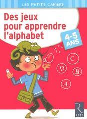 Des jeux pour apprendre l'alphabet ; 4/5 ans - Intérieur - Format classique