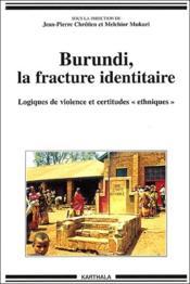 Burundi, la fracture identitaire ; logiques de violence et certitudes