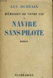 Memoires De Votre Vie. Tome 1 : Navire Sans Pilote. - Couverture - Format classique