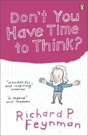 Don't you have time to think ?  - Richard Phillips Feynman