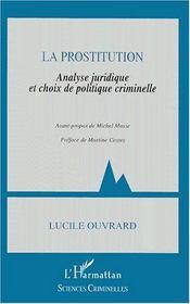La prostitution ; analyse juridique et choix de politique criminelle - Couverture - Format classique