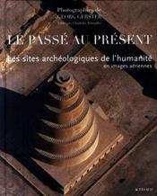 Le passé est présent ; les sites archéologiques de l'humanité en images aériennes - Intérieur - Format classique