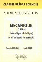 Sciences Industrielles Mecanique 1re Annee (Cinematique Et Statique) Cours Et Exercices Corriges - Intérieur - Format classique