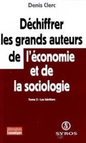 Dechiffrer Les Grands Auteurs De L'Economie Et De La Sociologie - Tome 2 Les Heritiers - Couverture - Format classique